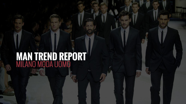 MAN TREND REPORT | Milano Moda Uomo