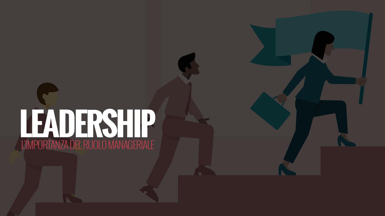 Leadership | L'importanza del ruolo manageriale