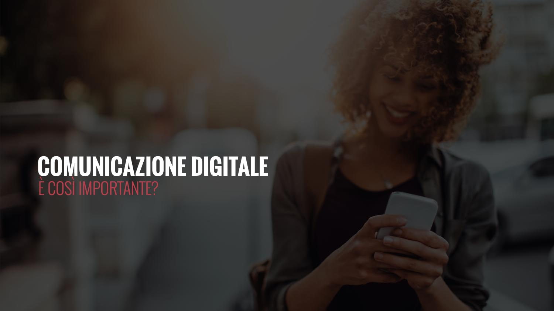 Comunicazione Digitale | E' così importante?
